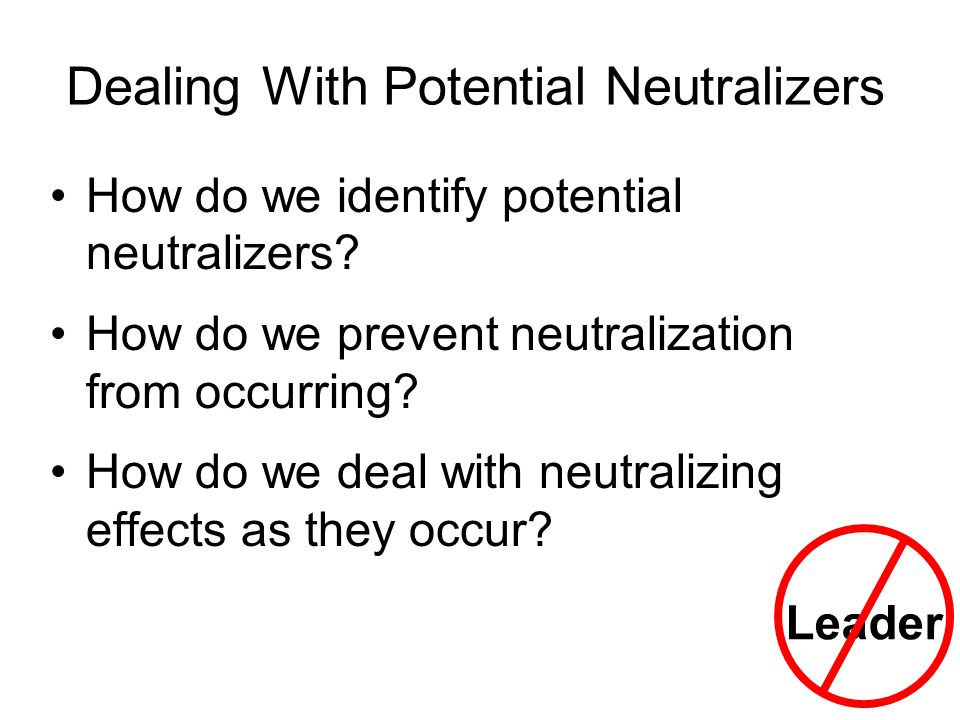 Dealing With Potential Neutralizers How do we identify potential neutralizers.
