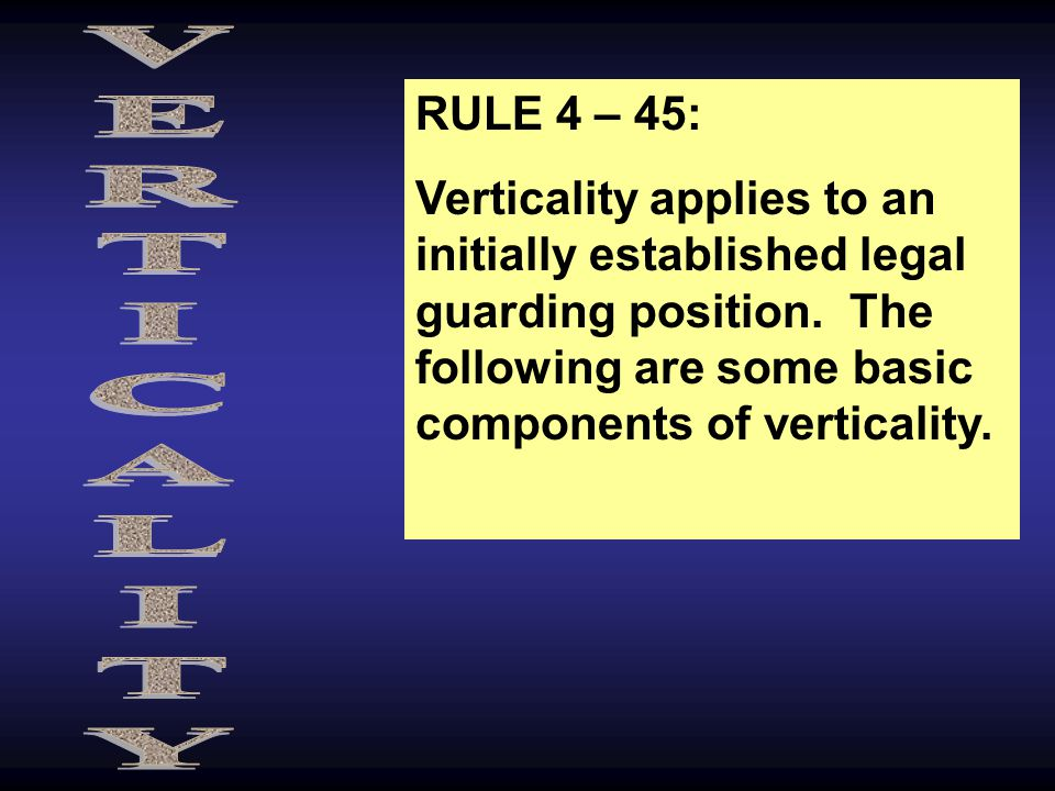 RULE 4 – 45: Verticality applies to an initially established legal guarding position.