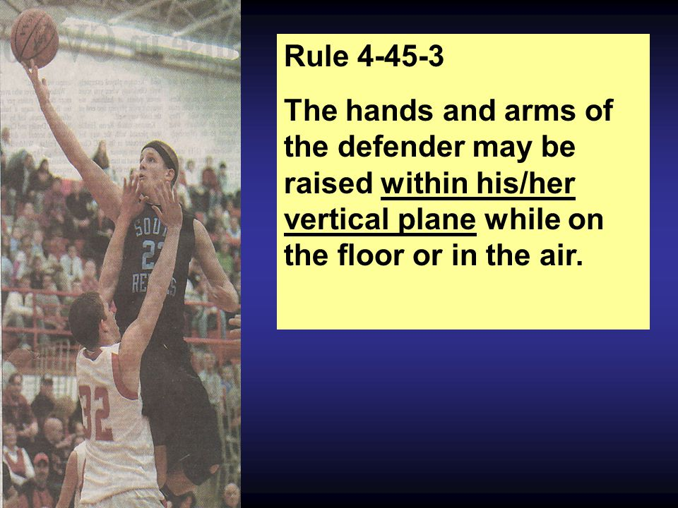 Rule 4-45-3 The hands and arms of the defender may be raised within his/her vertical plane while on the floor or in the air.