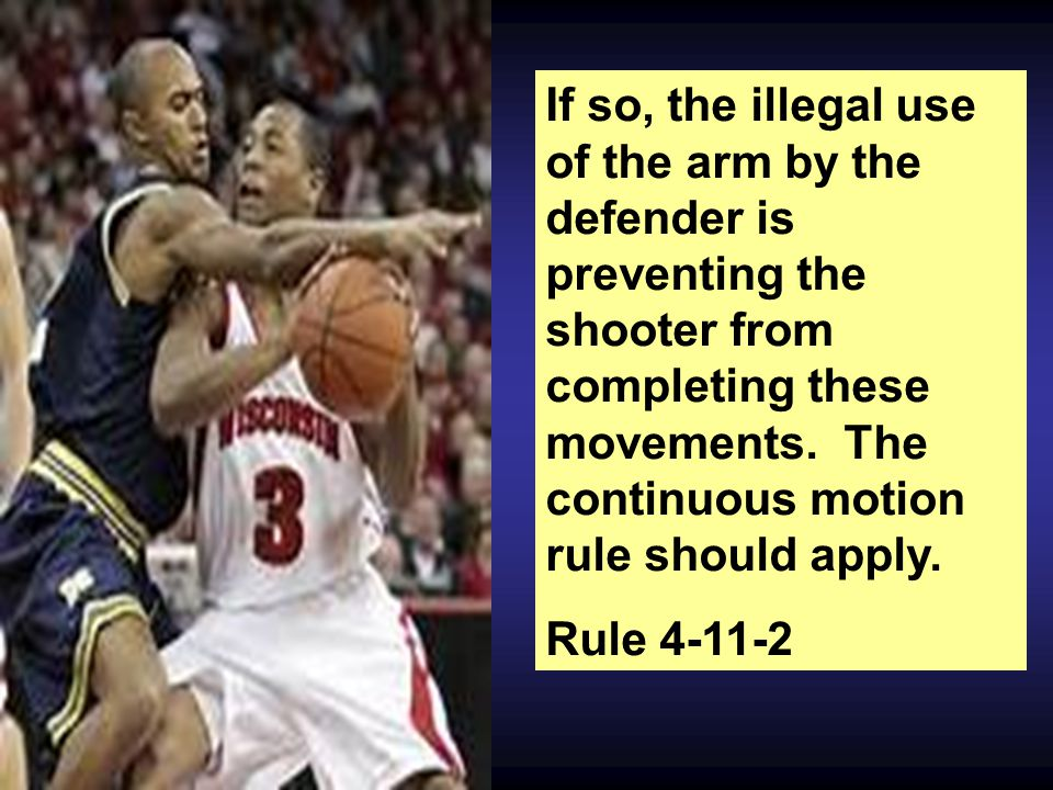 If so, the illegal use of the arm by the defender is preventing the shooter from completing these movements.