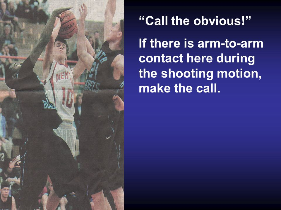 Call the obvious! If there is arm-to-arm contact here during the shooting motion, make the call.