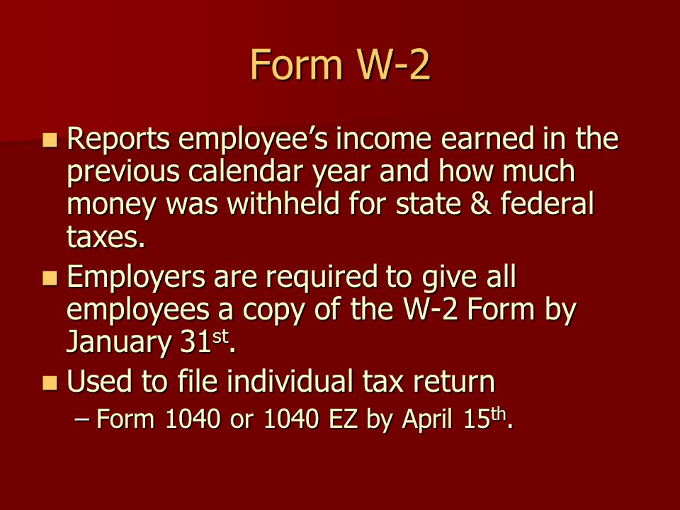 Form W-2 Reports employee's income earned in the previous calendar year and how much money was withheld for state & federal taxes.