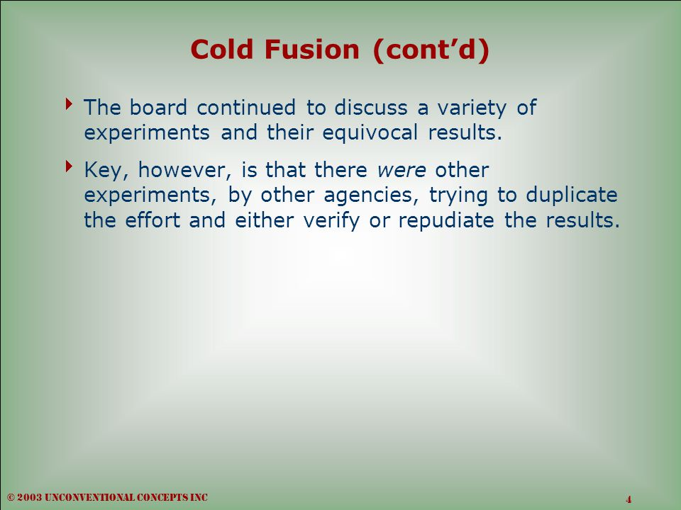 Cold Fusion (cont'd)  The board continued to discuss a variety of experiments and their equivocal results.  Key, however, is that there were other e