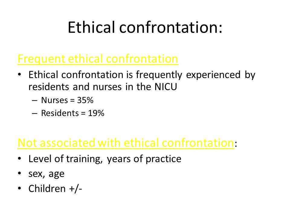 Ethical confrontation: Frequent ethical confrontation Ethical confrontation is frequently experienced by residents and nurses in the NICU – Nurses = 3