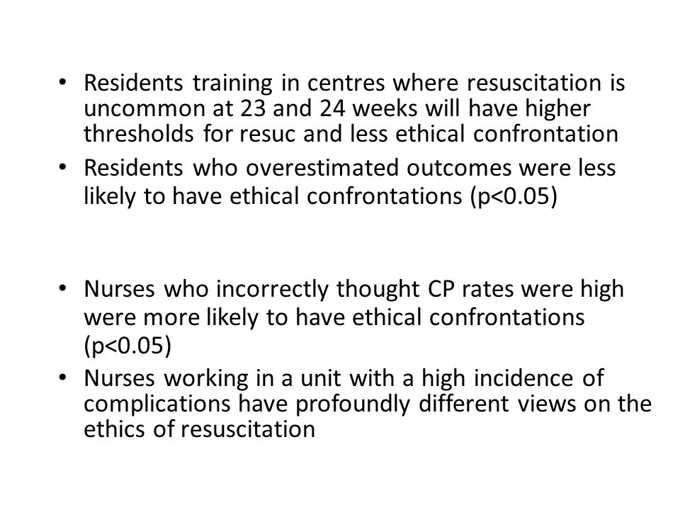 Residents training in centres where resuscitation is uncommon at 23 and 24 weeks will have higher thresholds for resuc and less ethical confrontation