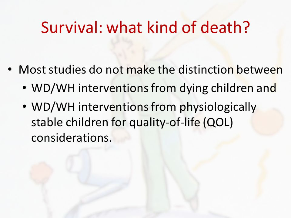Survival: what kind of death? Most studies do not make the distinction between WD/WH interventions from dying children and WD/WH interventions from ph