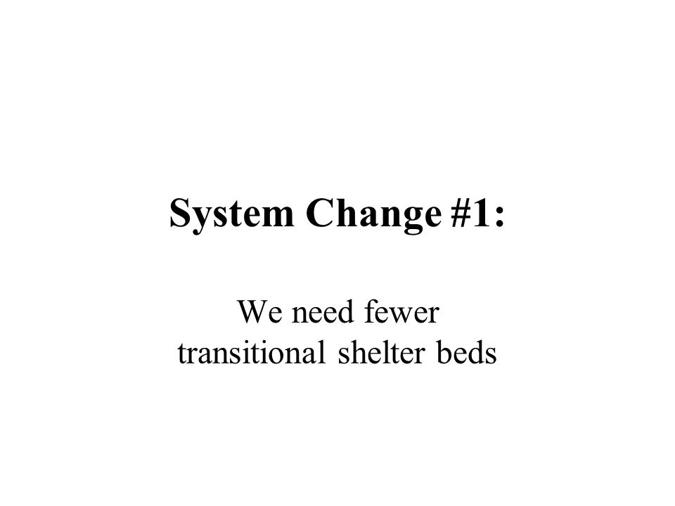 System Change #1: We need fewer transitional shelter beds