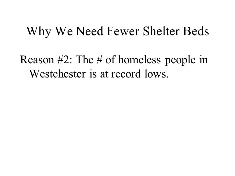 Why We Need Fewer Shelter Beds Reason #2: The # of homeless people in Westchester is at record lows.