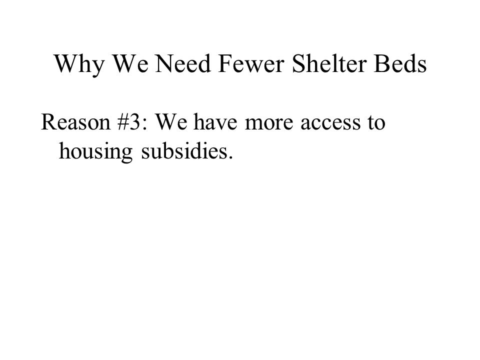 Why We Need Fewer Shelter Beds Reason #3: We have more access to housing subsidies.