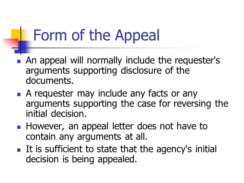 Form of the Appeal An appeal will normally include the requester s arguments supporting disclosure of the documents.