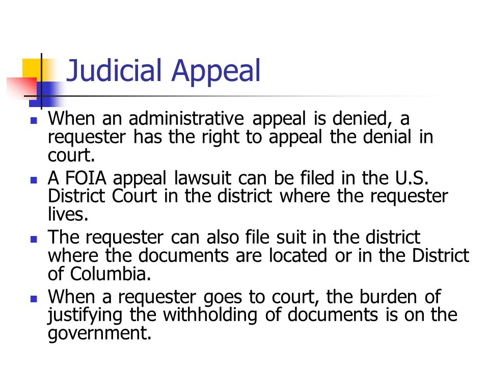 Judicial Appeal When an administrative appeal is denied, a requester has the right to appeal the denial in court.