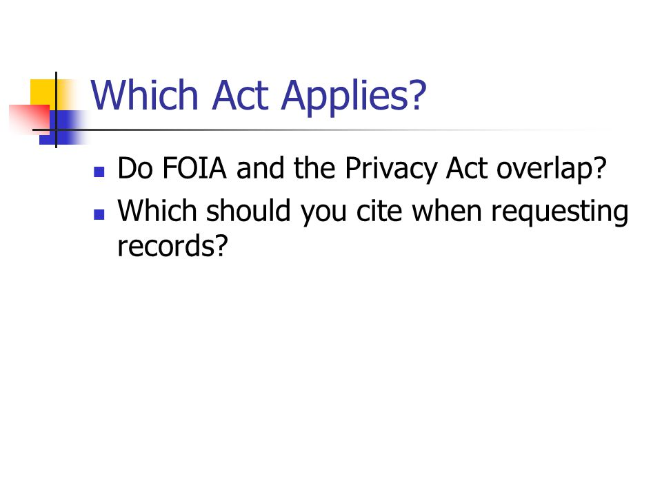 Which Act Applies. Do FOIA and the Privacy Act overlap.