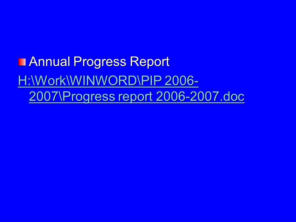 Annual Progress Report H:\Work\WINWORD\PIP 2006- 2007\Progress report 2006-2007.doc H:\Work\WINWORD\PIP 2006- 2007\Progress report 2006-2007.doc