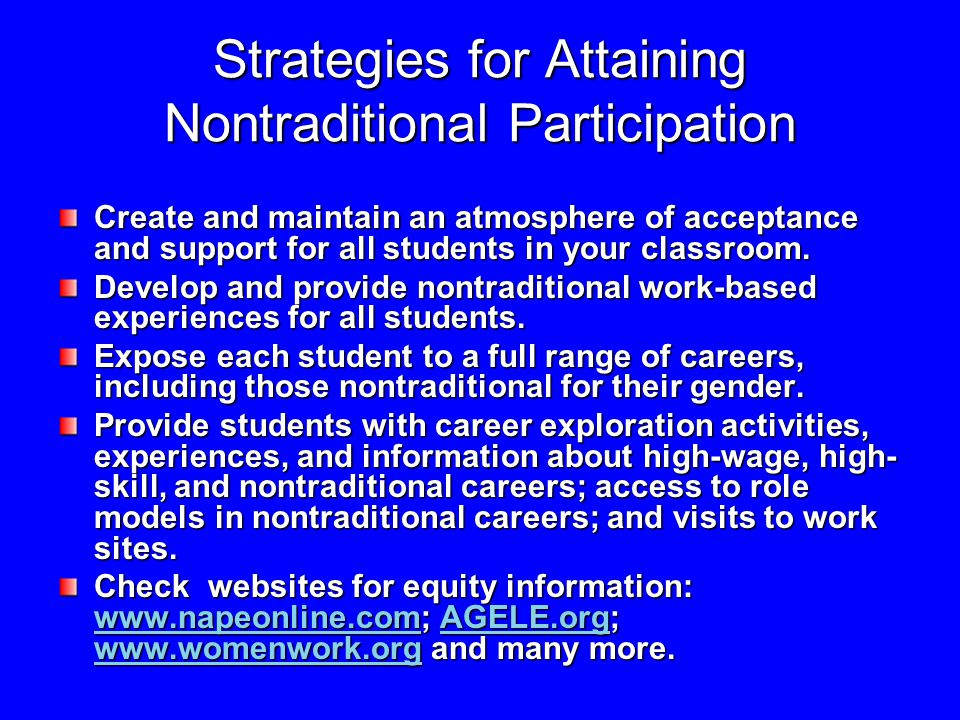Strategies for Attaining Nontraditional Participation Create and maintain an atmosphere of acceptance and support for all students in your classroom.