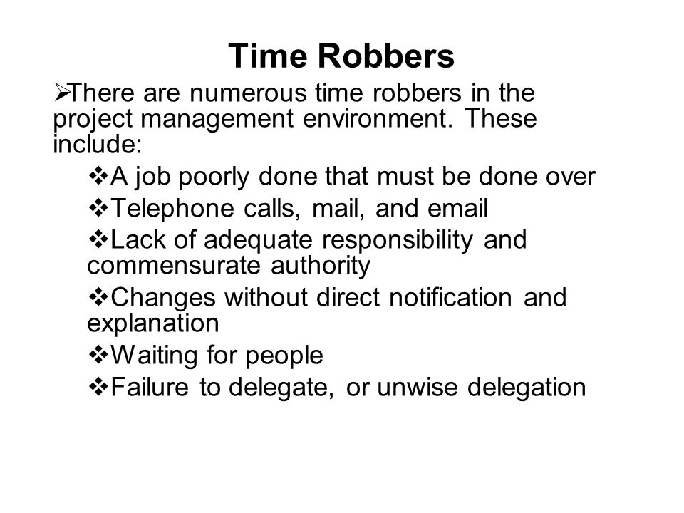 Time Robbers  There are numerous time robbers in the project management environment.