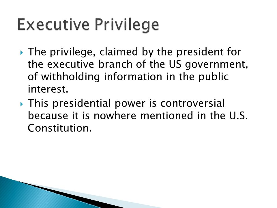  The privilege, claimed by the president for the executive branch of the US government, of withholding information in the public interest.