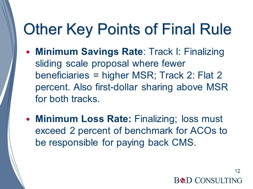 Other Key Points of Final Rule Minimum Savings Rate: Track I: Finalizing sliding scale proposal where fewer beneficiaries = higher MSR; Track 2: Flat