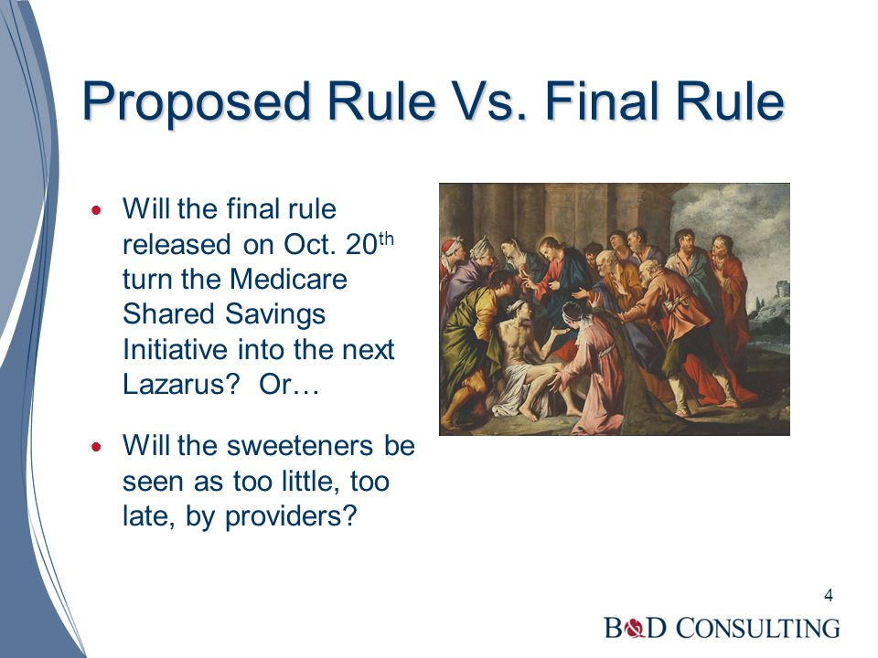 Proposed Rule Vs. Final Rule Will the final rule released on Oct. 20 th turn the Medicare Shared Savings Initiative into the next Lazarus? Or… Will th