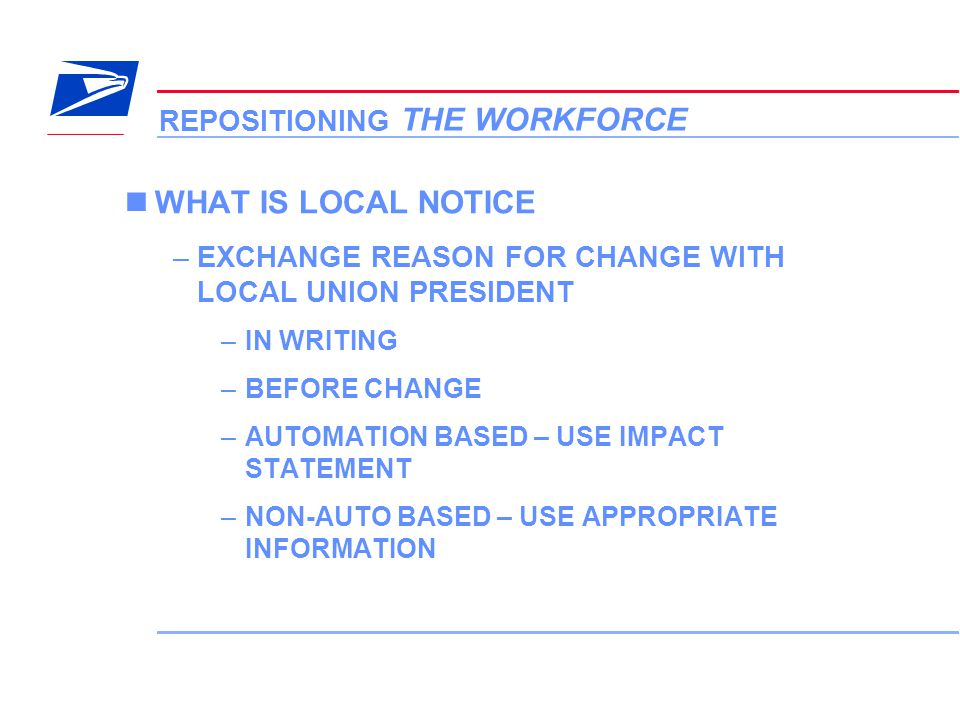 10 VERA Conference REPOSITIONING THE WORKFORCE WHAT IS LOCAL NOTICE –EXCHANGE REASON FOR CHANGE WITH LOCAL UNION PRESIDENT –IN WRITING –BEFORE CHANGE