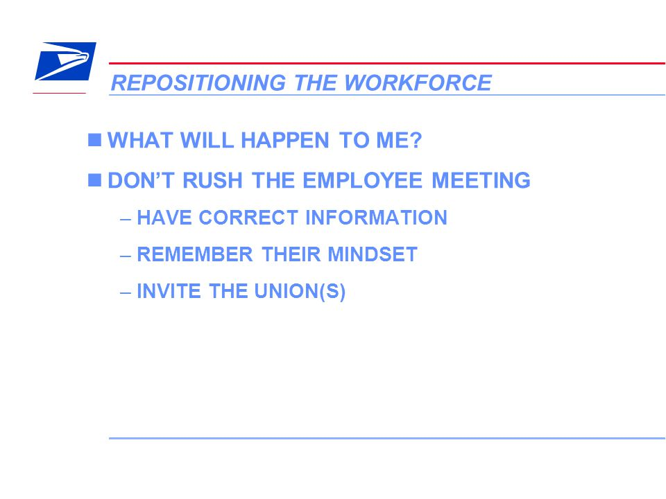 12 VERA Conference REPOSITIONING THE WORKFORCE WHAT WILL HAPPEN TO ME? DON'T RUSH THE EMPLOYEE MEETING –HAVE CORRECT INFORMATION –REMEMBER THEIR MINDS