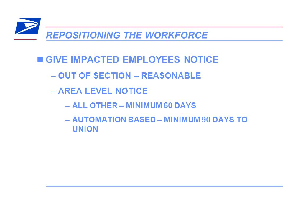 13 VERA Conference REPOSITIONING THE WORKFORCE GIVE IMPACTED EMPLOYEES NOTICE –OUT OF SECTION – REASONABLE –AREA LEVEL NOTICE –ALL OTHER – MINIMUM 60