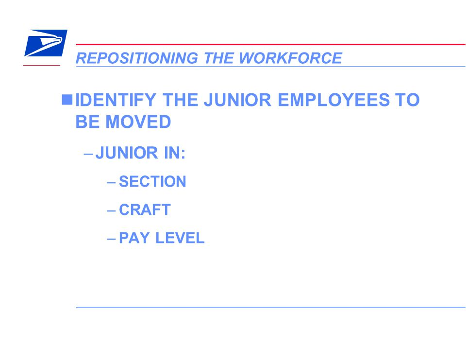 7 VERA Conference REPOSITIONING THE WORKFORCE IDENTIFY THE JUNIOR EMPLOYEES TO BE MOVED –JUNIOR IN: –SECTION –CRAFT –PAY LEVEL