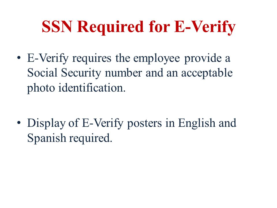 SSN Required for E-Verify E-Verify requires the employee provide a Social Security number and an acceptable photo identification. Display of E-Verify