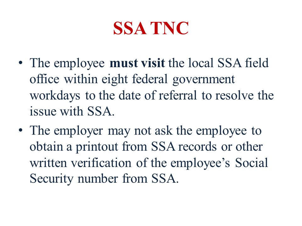 SSA TNC The employee must visit the local SSA field office within eight federal government workdays to the date of referral to resolve the issue with