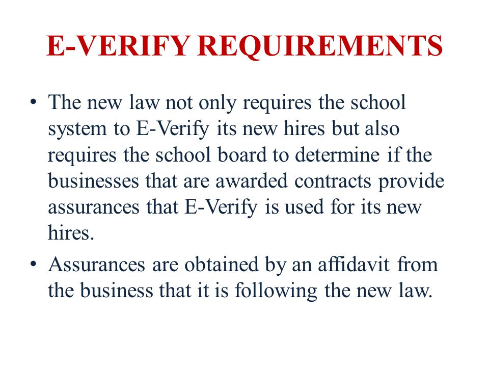 E-VERIFY REQUIREMENTS Only a business (or employer) with one or more employees working in Alabama is required to submit an affidavit and documentation of compliance with the law.