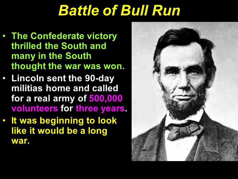 Battle of Bull Run The Confederate victory thrilled the South and many in the South thought the war was won.