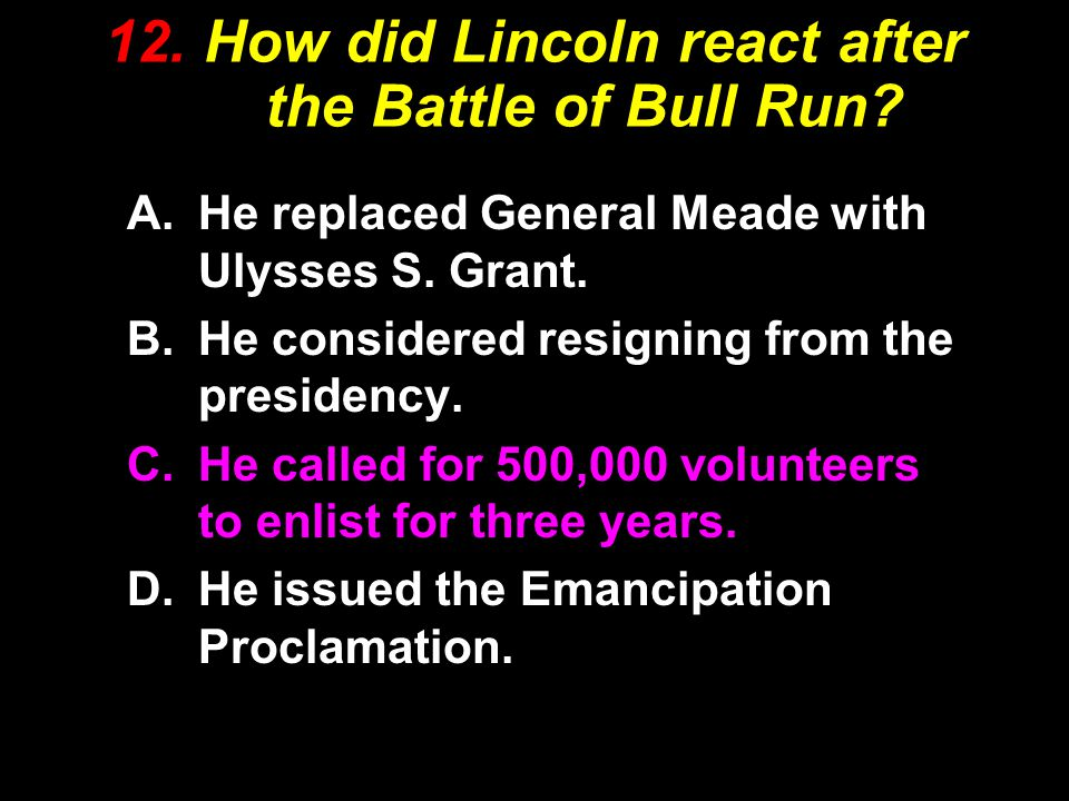12. How did Lincoln react after the Battle of Bull Run.
