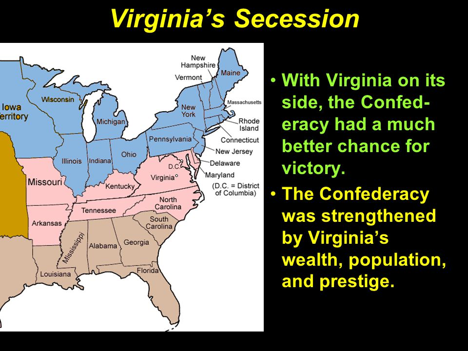 Virginia's Secession With Virginia on its side, the Confed- eracy had a much better chance for victory.