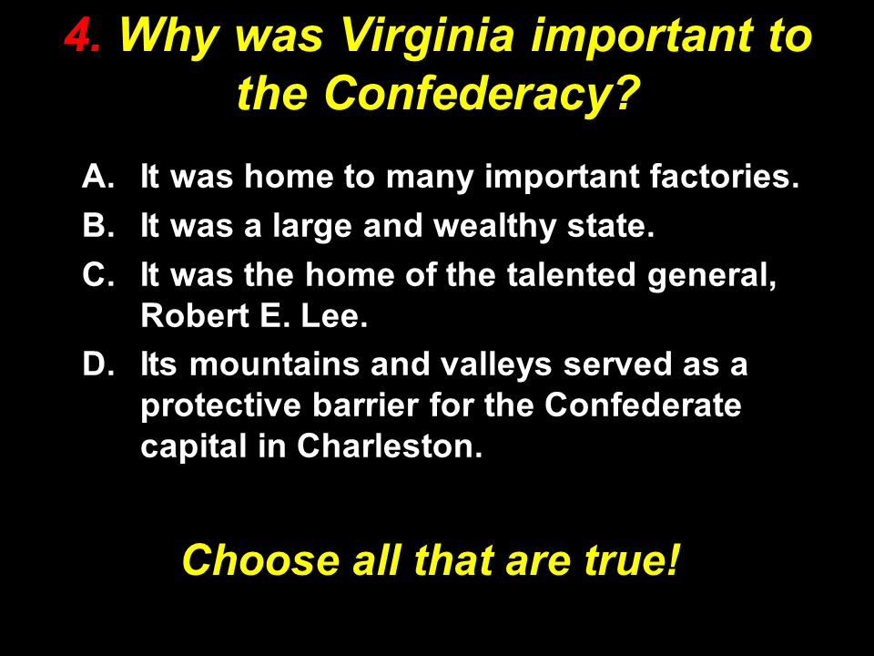 4. Why was Virginia important to the Confederacy.