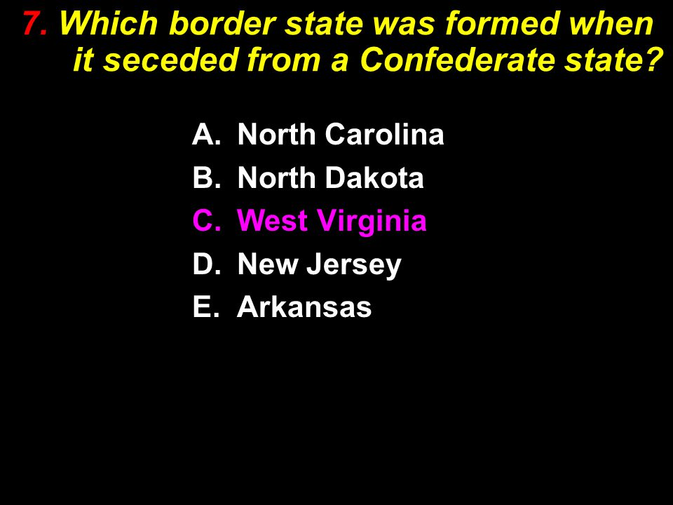 7. Which border state was formed when it seceded from a Confederate state.