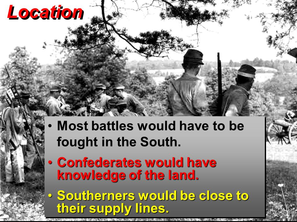 Location Most battles would have to be fought in the South.