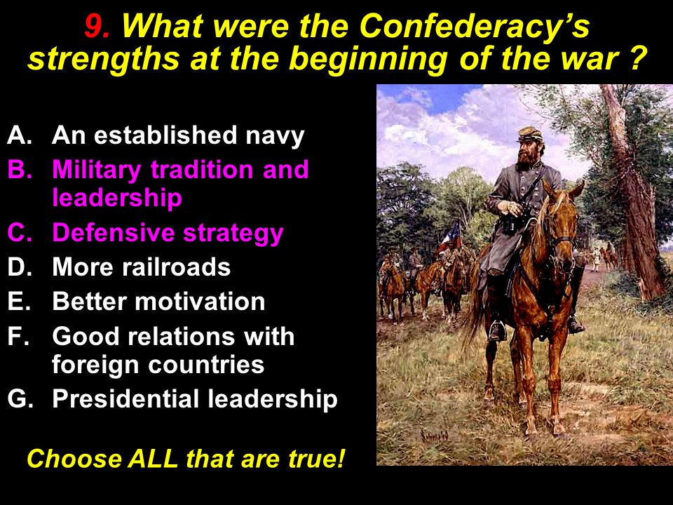 9. What were the Confederacy's strengths at the beginning of the war .