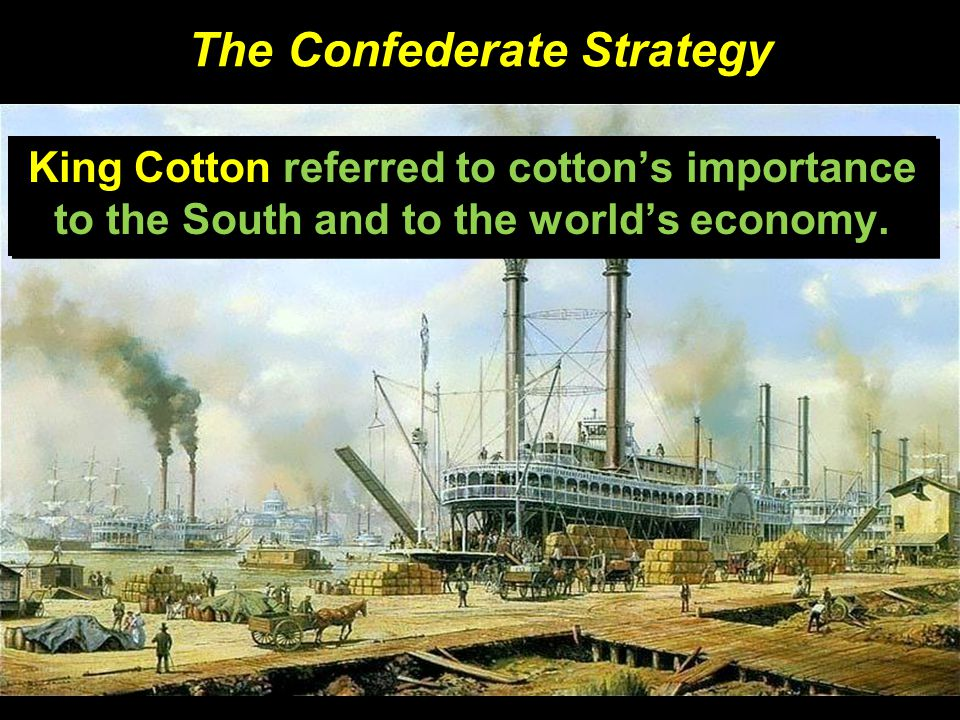 The Confederate Strategy King Cotton referred to cotton's importance to the South and to the world's economy.