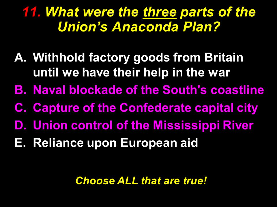 11. What were the three parts of the Union's Anaconda Plan.