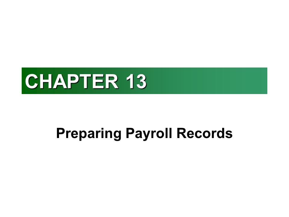 OBJECTIVES: n Define accounting terms related to payroll records n Identify accounting practices related to payroll records n Complete a payroll time card n Calculate payroll taxes n Complete payroll register and an employee earnings record n Prepare payroll checks