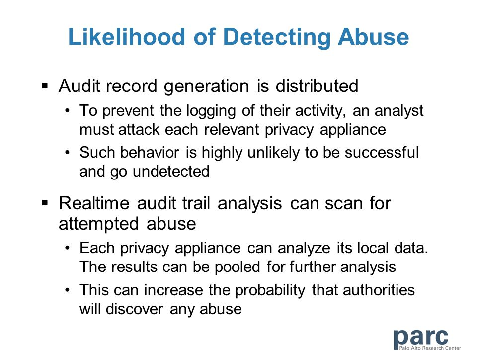 Likelihood of Detecting Abuse  Audit record generation is distributed To prevent the logging of their activity, an analyst must attack each relevant