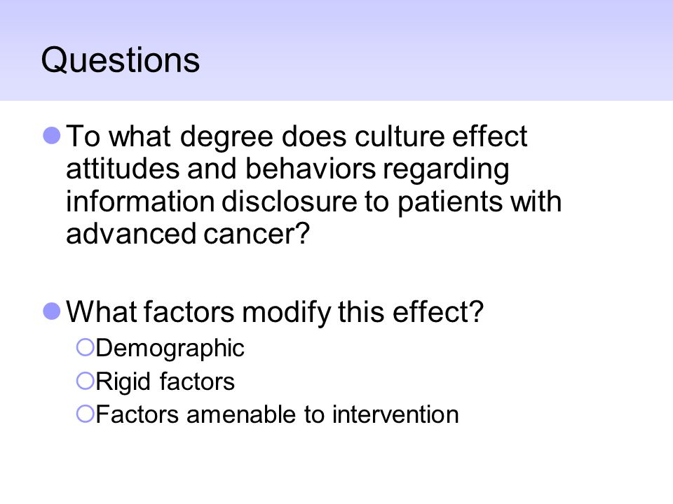 Questions To what degree does culture effect attitudes and behaviors regarding information disclosure to patients with advanced cancer? What factors m