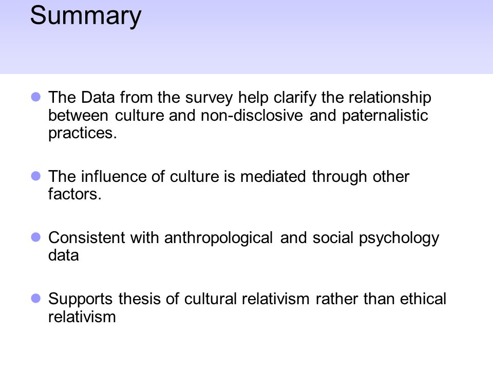 Summary The Data from the survey help clarify the relationship between culture and non-disclosive and paternalistic practices.