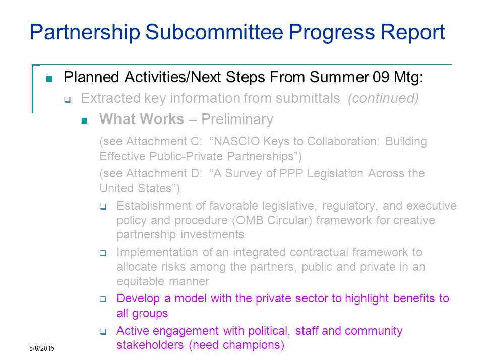 Partnership Subcommittee Progress Report Planned Activities/Next Steps Leverage existing Private Gov't Public Models  Identify with how licensing as well as ownership of data can drive utilization and government/private/public benefit 5/8/2015 Local State/Fed Public