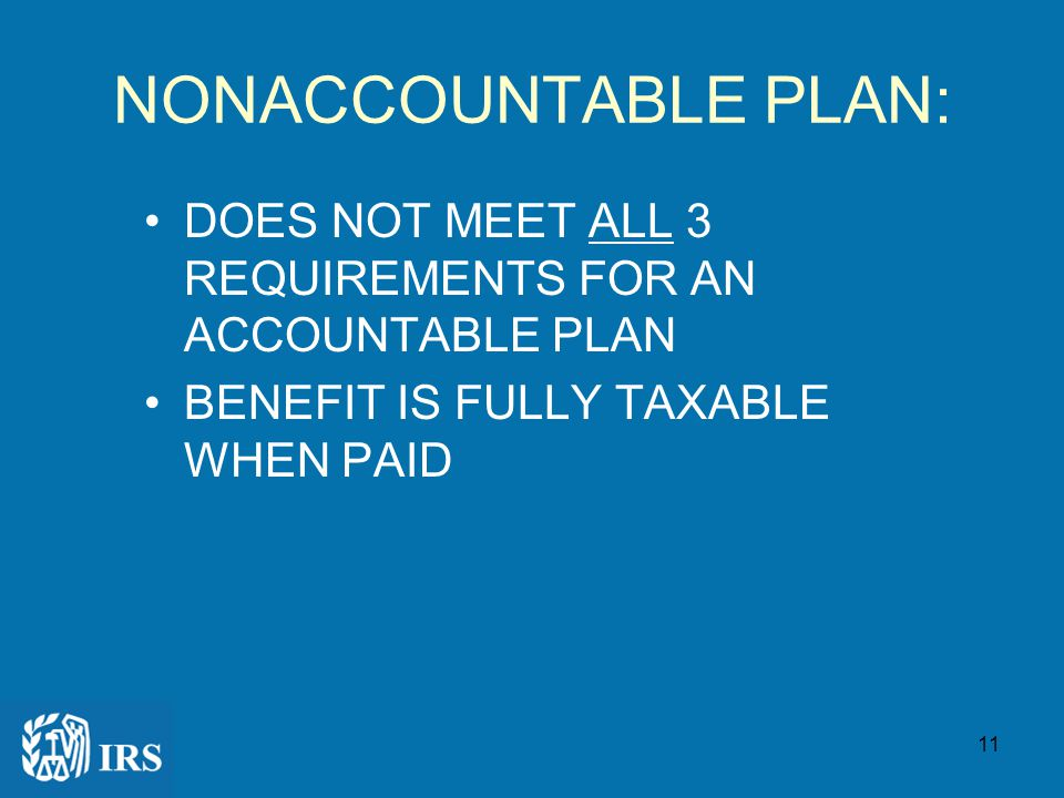 10 ACCOUNTABLE PLAN Business Connection Adequate 'accounting' by employee in reasonable time period Excess reimbursement returned in a reasonable time period