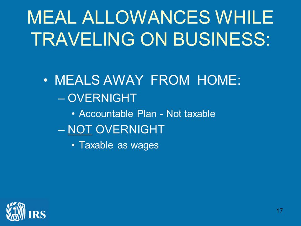 16 TRAVEL-RELATED FRINGE BENEFITS: Per Diem Allowances –for lodging, meals and/or incidentals –for business related travel –while away from home