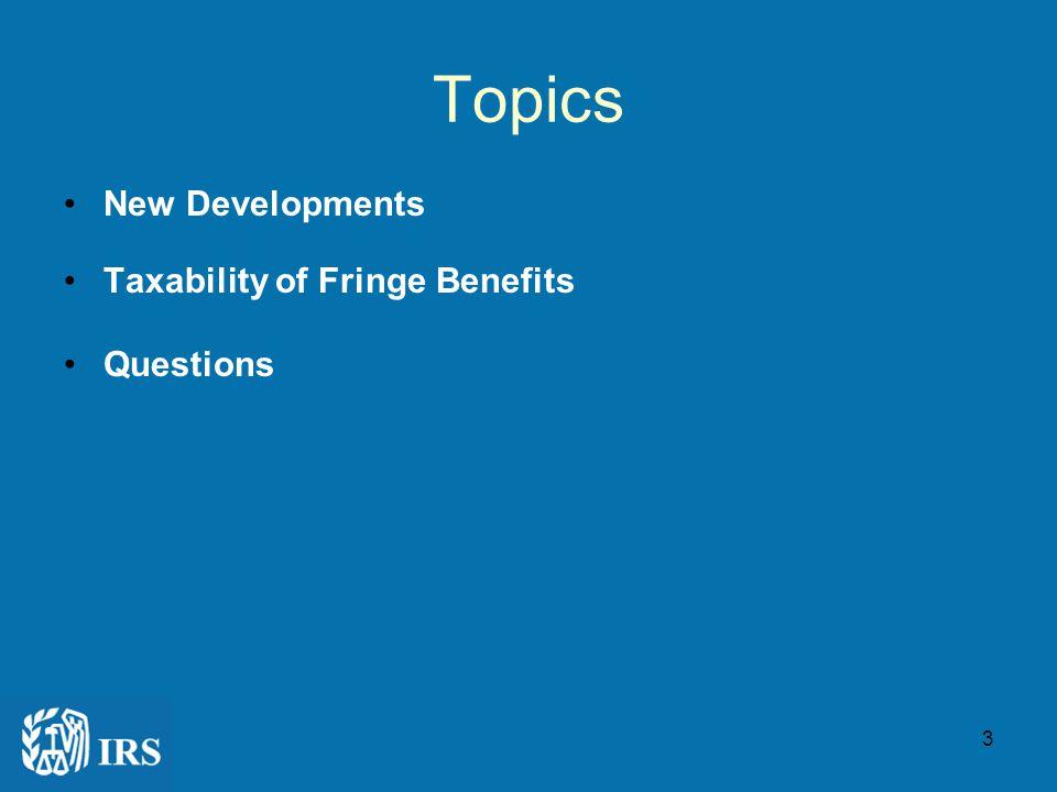 3 Topics New Developments Taxability of Fringe Benefits Questions