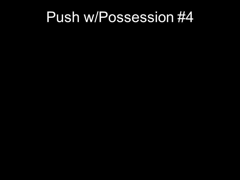 Push w/Possession #4