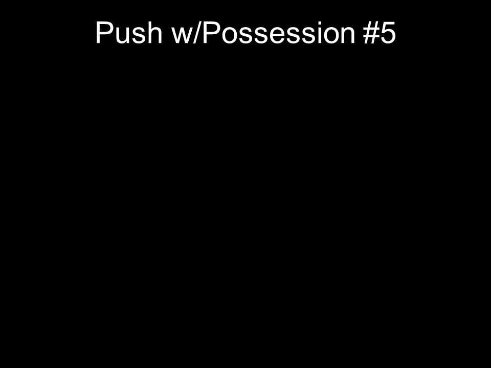 Push w/Possession #5