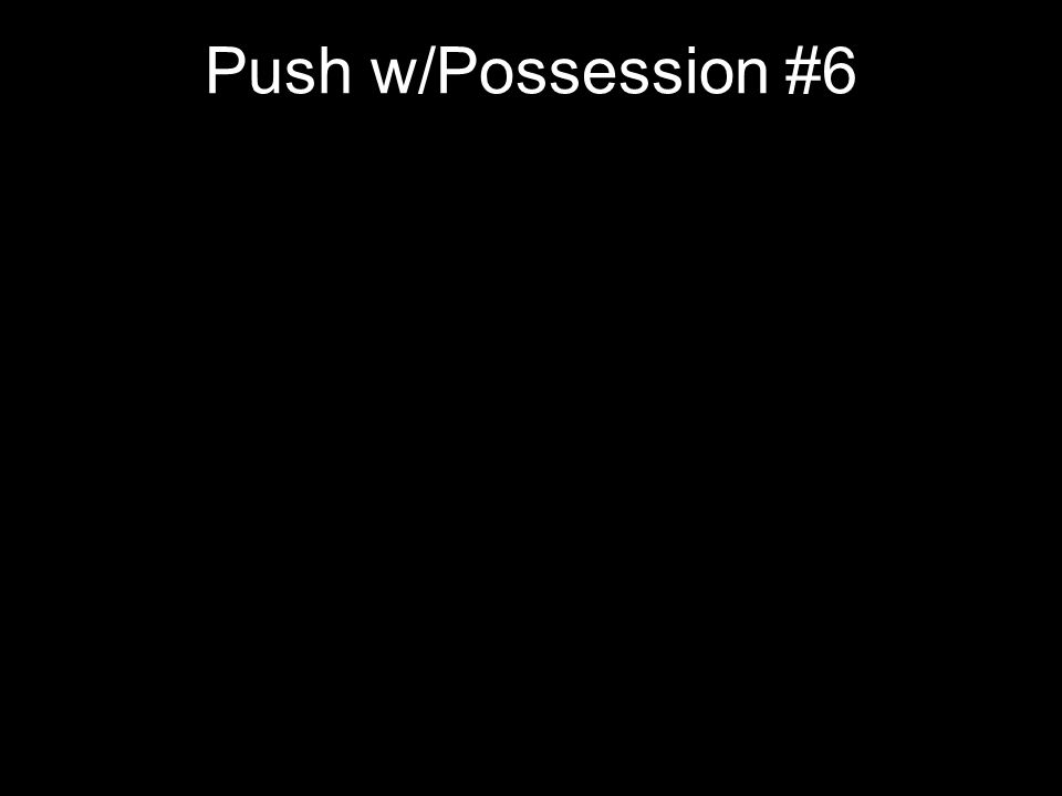 Push w/Possession #6