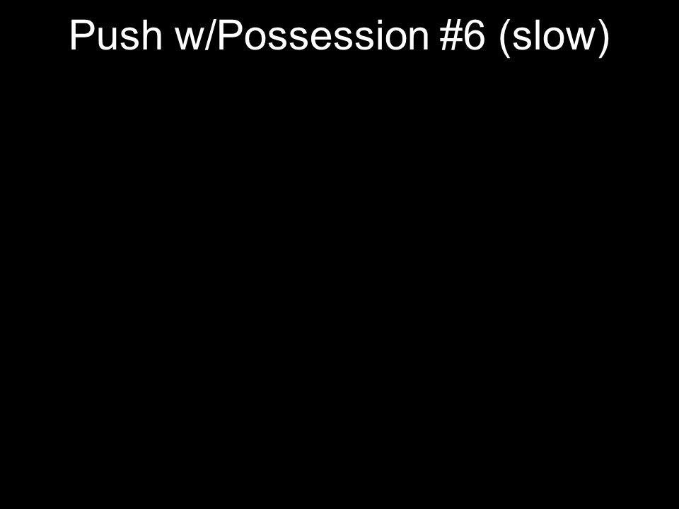 Push w/Possession #6 (slow)